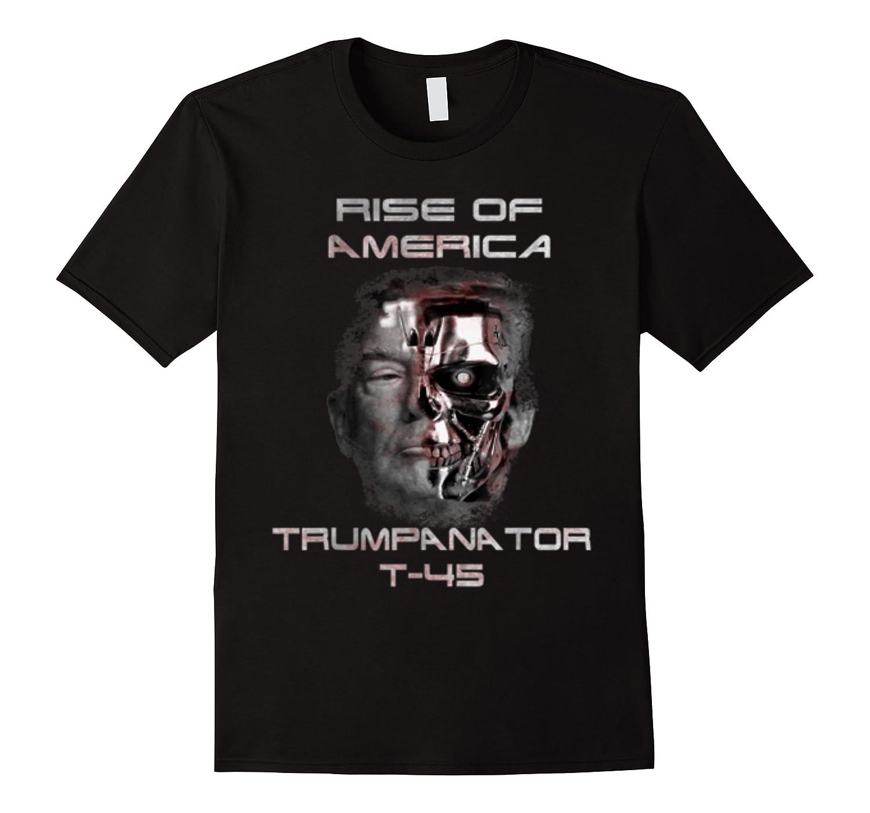 Funny Trumpanator T 45 Rise Of America Pro Trump Election T Shirt