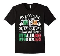 Everyone Is Irish Patrick Day Except Italians Still Italians Shirts Black