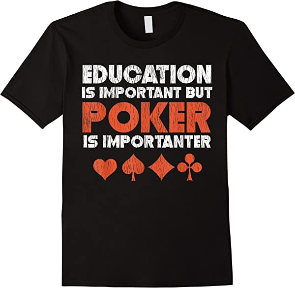 Education Is Important But Poker Is Importanter Funny T-shirt