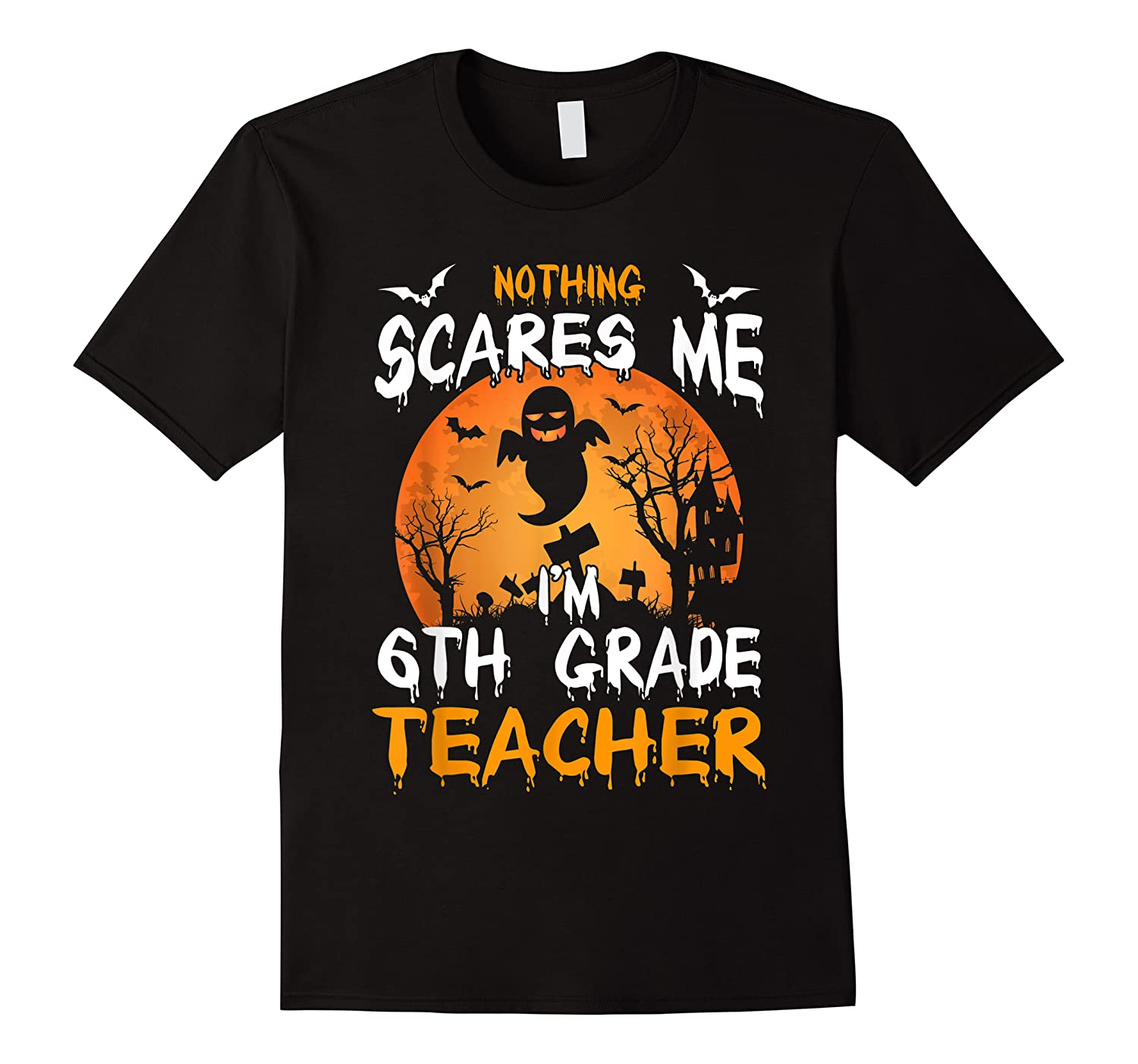 Nothing Scares Me I'm 6th Grade Tea Halloween Gift Shirts