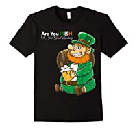 Are You Irish Or Just Good Looking St Patrick Beer Lover Tee T-shirt Black