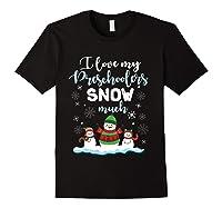 Love My Preschoolers Snow Much Merry Xmas Tea Shirts Black