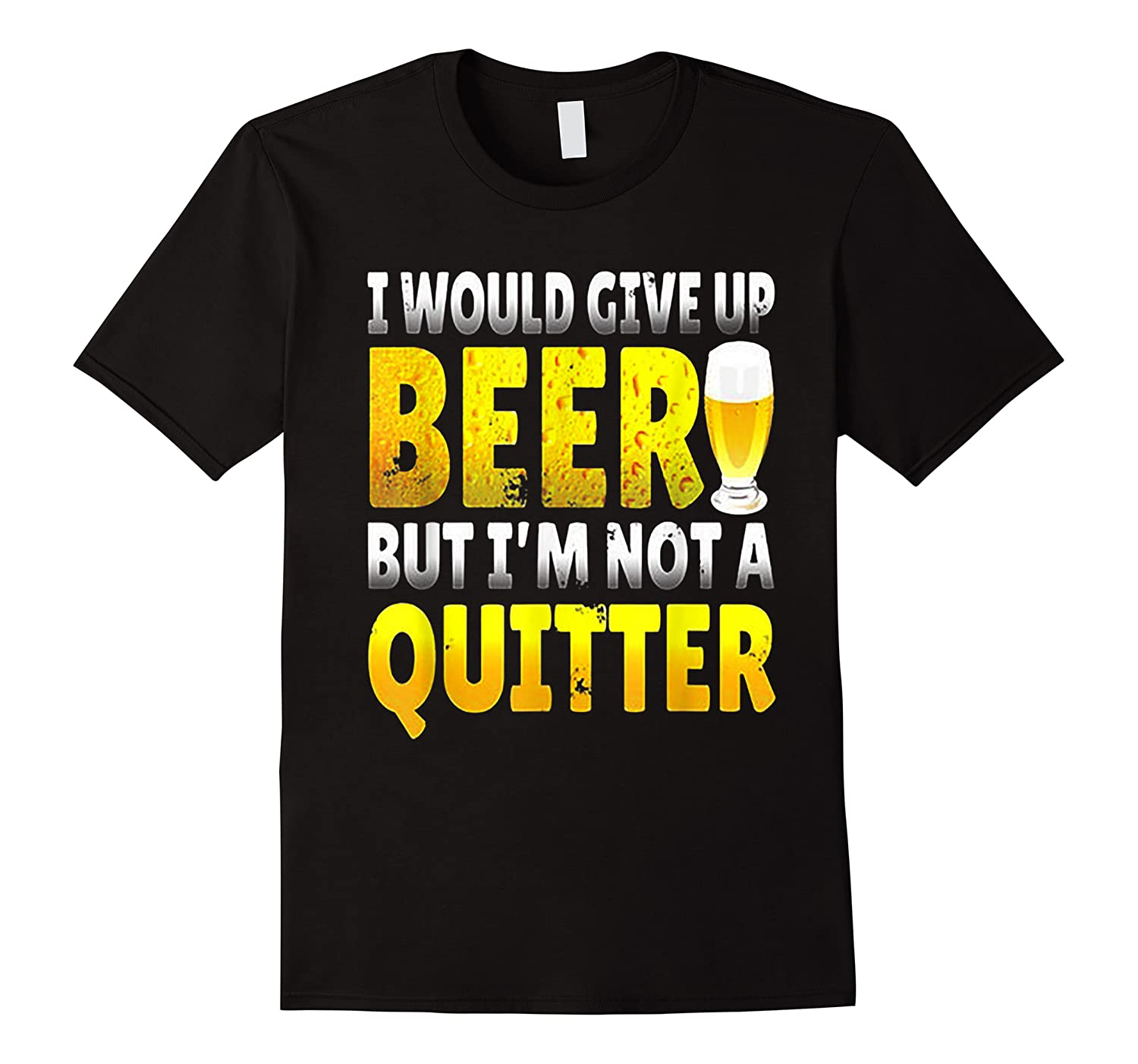 I Would Give Up Beer But I M Not A Quitter T Shirts