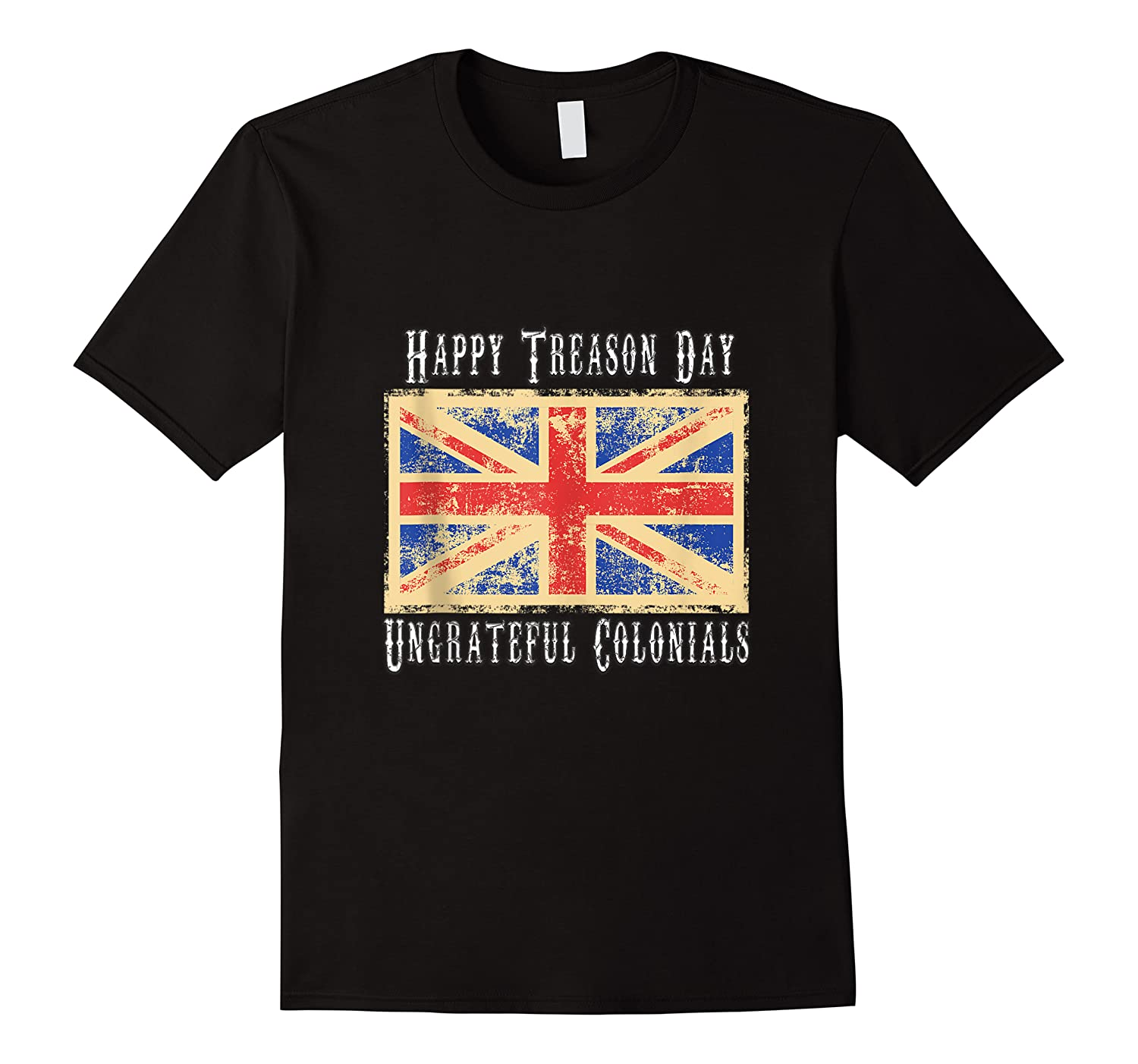 Happy Treason Day Ungrateful Colonials 4th Of July Shirts