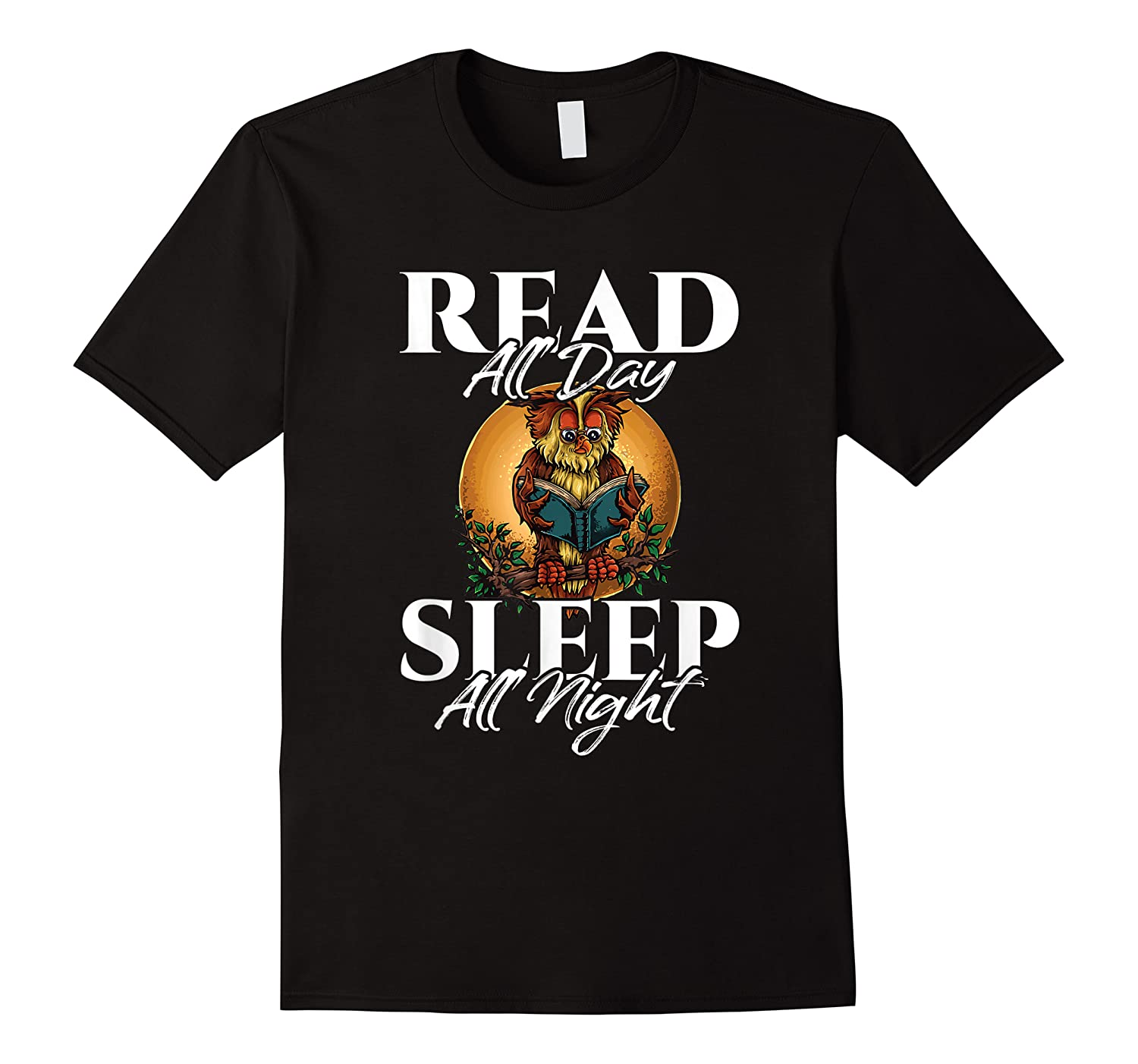 Sleep All Day Read All Night Bookish Read A Book Day Owl T Shirt