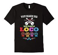 You Make Me Un Poco Loco Shirts Black