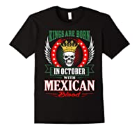 Kings Are Born In October With Mexican Blood Shirts Black