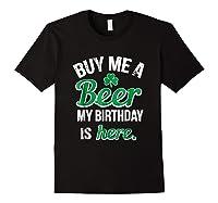 Funny Birthday Saint Patricks Day Buy Me A Beer T Shirt Black