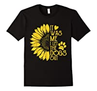 It Was Me I Let The Dogs Out Funny Puppy Lover Gift Shirts Black