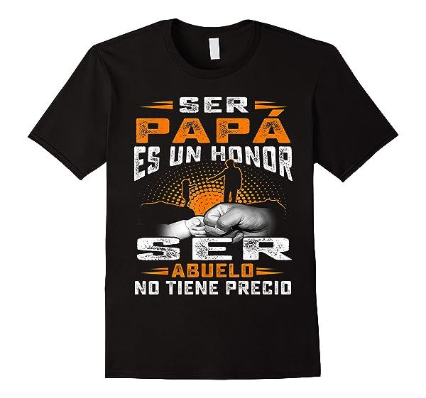 Ser Papa Es Un Honor Ser Abuelo No Tiene Precio T Shirt 2019