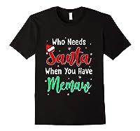 Who Needs Santa When You Have Memaw Christmas Shirts Black