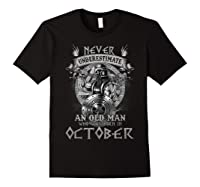 Never Underestimate An Old Man Who Was Born In October Shirt Black