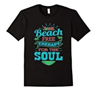 The Beach Free Therapy For The Soul Shirts Black