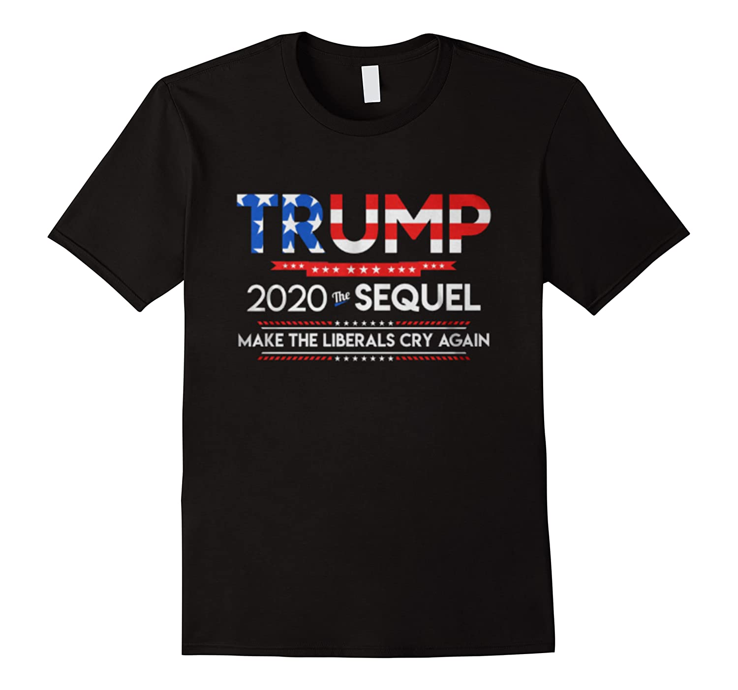 Trump 2020 The Sequel Make Liberals Cry Again Election Gift T Shirt Men Short Sleeve