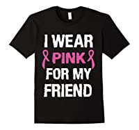 I Wear Pink Ribbon For Friend Breast Cancer Awareness Month T Shirt Black