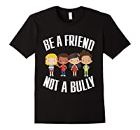 Anti Bullying Be A Friend Not A Bully Kindness T-shirt Black