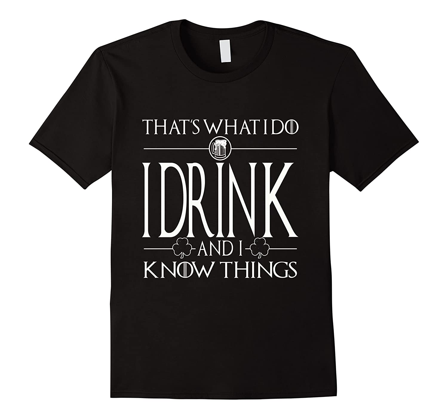 I Drink And I Know Things Saint Patrick Day T Shirt Men Short Sleeve