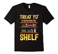 Book Gift Shirt Funny Reading Lover Librarian Treat Yo Shelf T Shirt Black