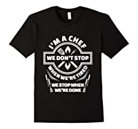 I M A Chef We Don T Stop Cooking Funny Culinary Chefs Gifts T Shirt Black