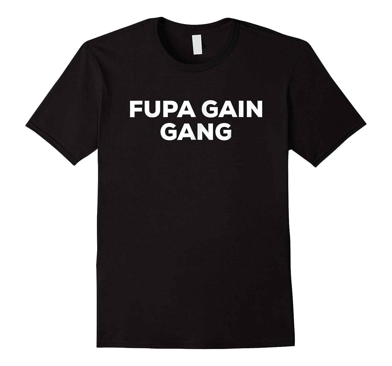 Fupa Gain Gang Shirt For Belly Fat Fans Tee
