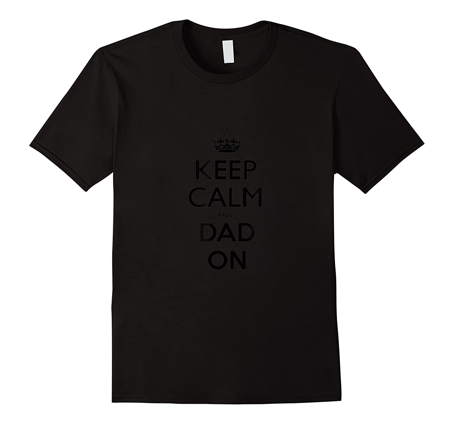 Keep Calm And Dad On T T-shirt
