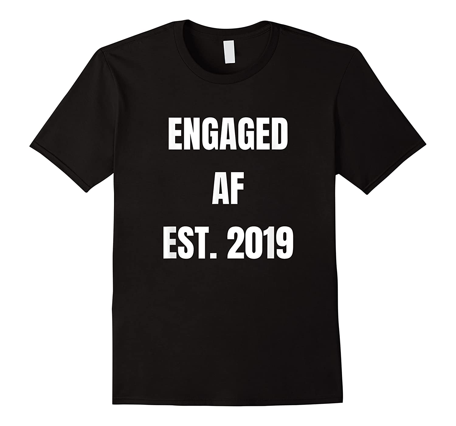 Engaged Af 2019,  Wedding,  Bride,  Groom Shirts