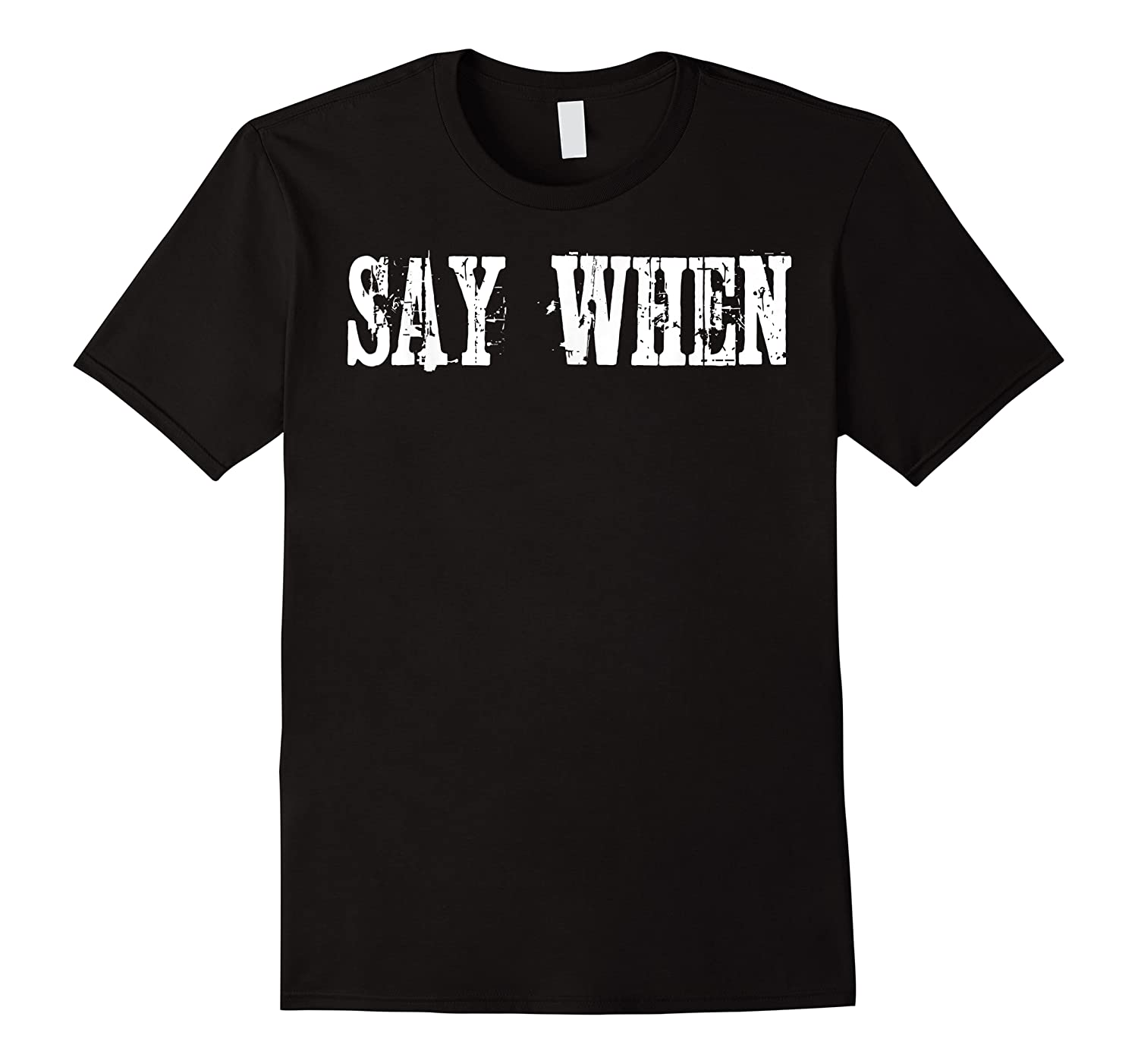 Say When I M Your Huckleberry Shirts
