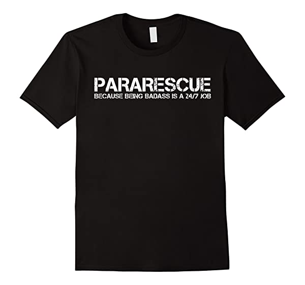 Pararescue Because Being Badass Is A 24 7 Job Shirts