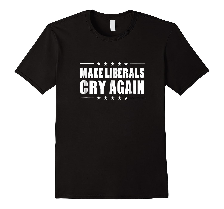 Make Liberals Cry Again Pro Trump 2020 Gifts Shirts