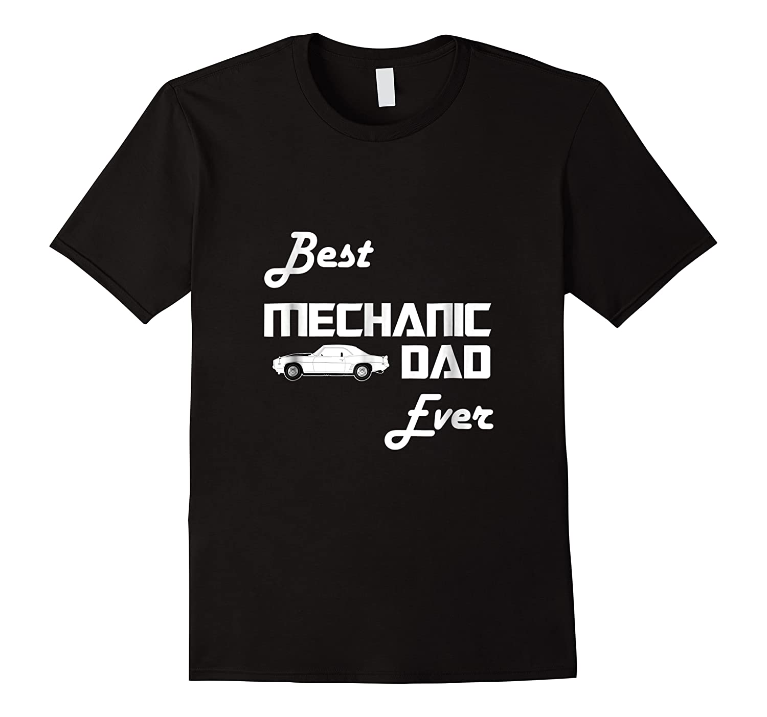 Best Car Mechanic Dad Ever T Shirt Funny Father S Day Gift