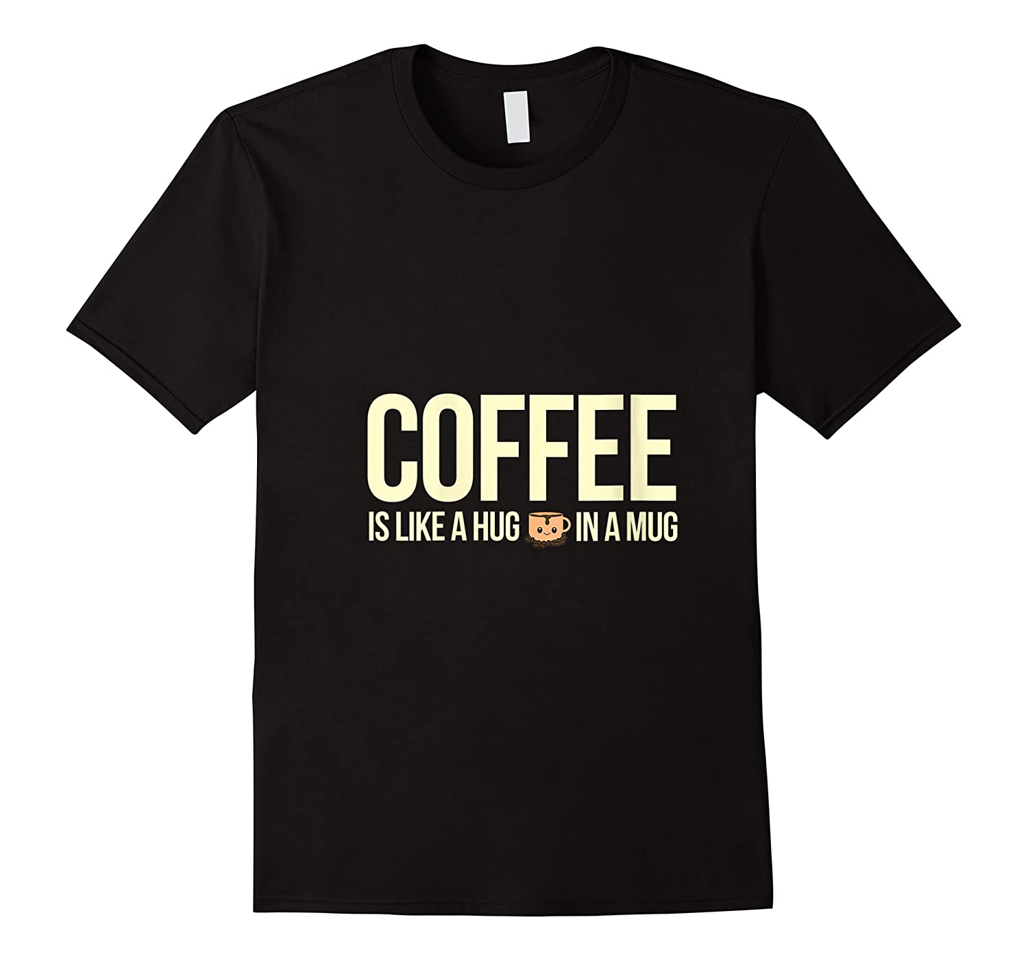 Coffee Is Like A Hug In A Mug Travel Cups Graphic Makers Shirts