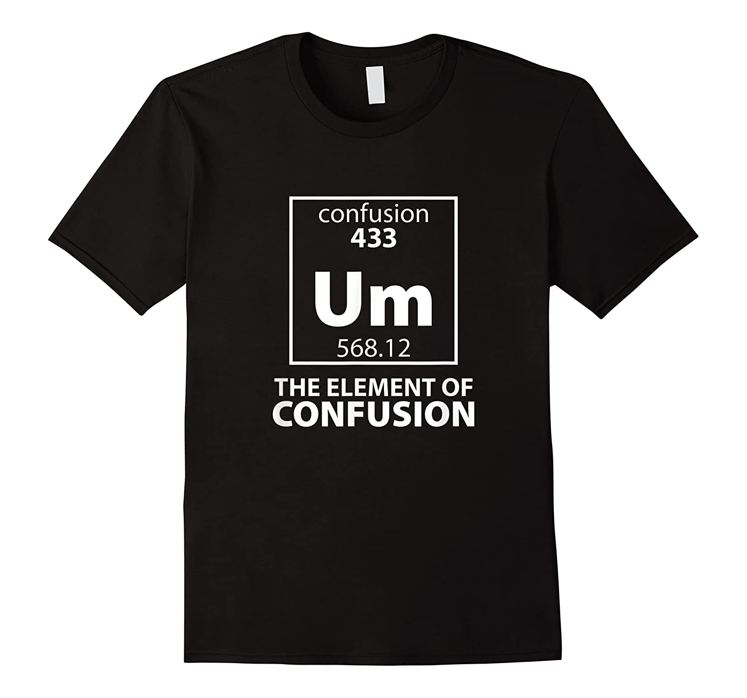 Um The Element Of Confusion Periodic Table Dark Shirts