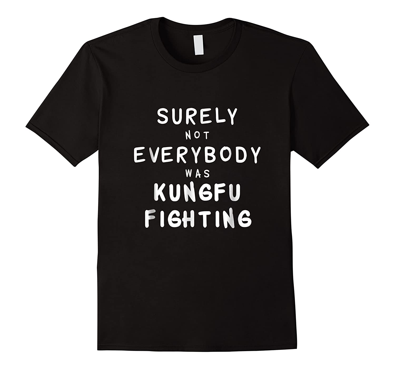 Surely Not Everybody Was Kung Fu Fighting Funny Gift Shirts
