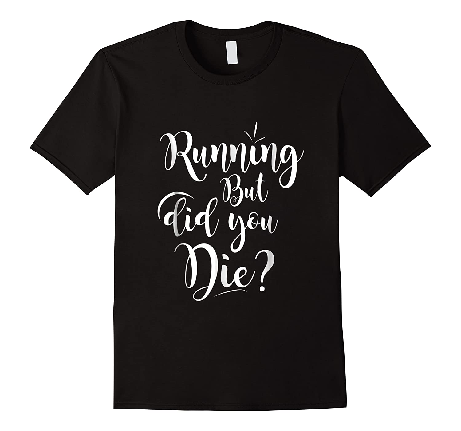Running But Did You Die? Funny T-shirt