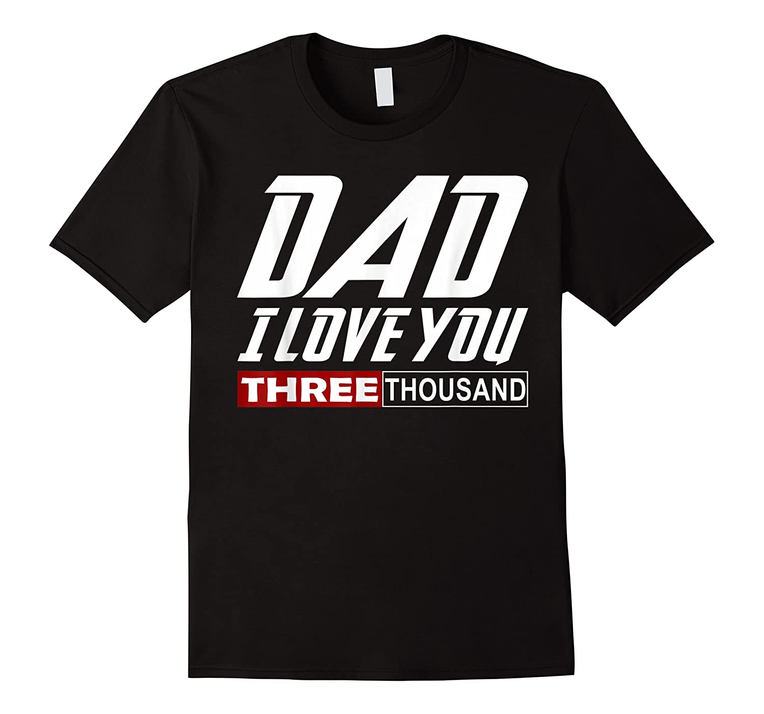 I Love You Dad 3000 Shirt Papa Three Father S Day Funny Gift T Shirt
