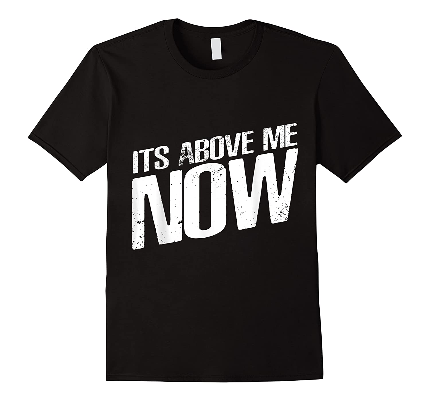 Funny Mood Its Above Me Now Anti Racis Meme Gift Shirts