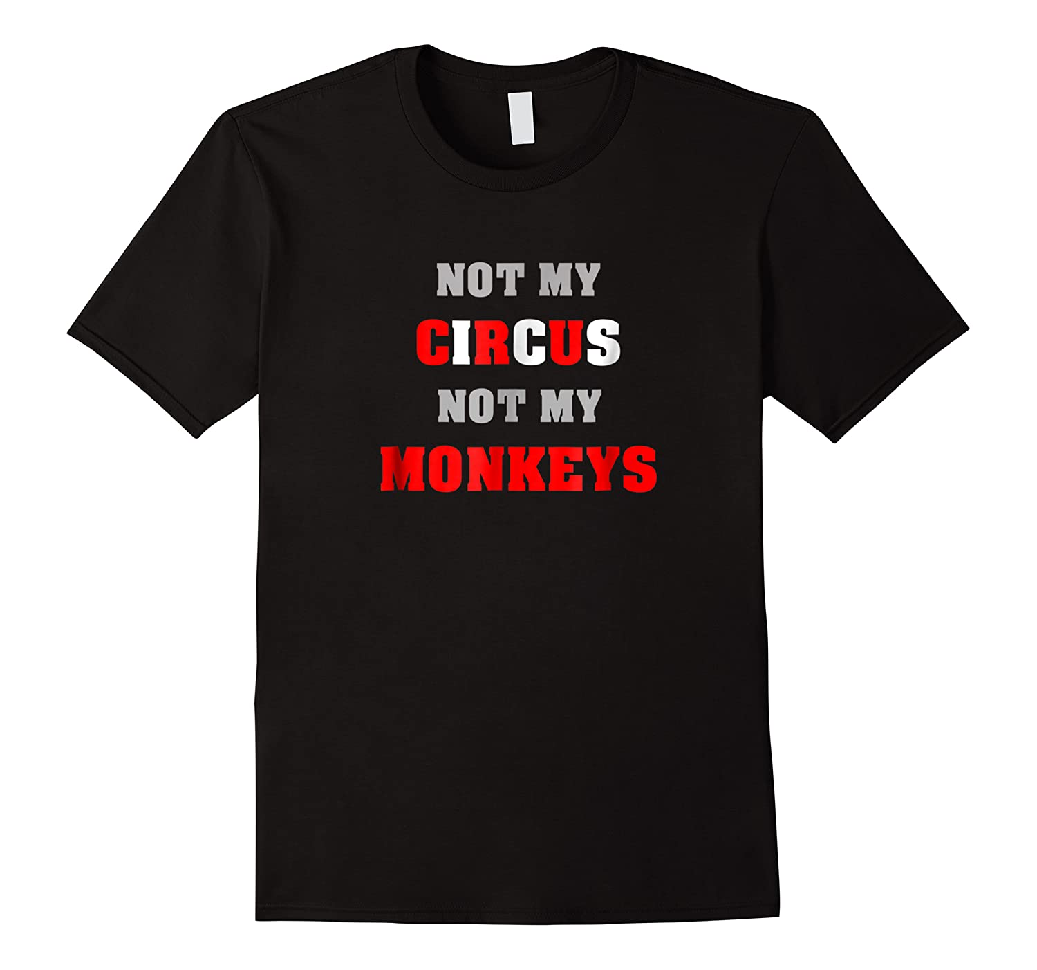 Not My Circus Not My Monkeys Funny Quote Shirts