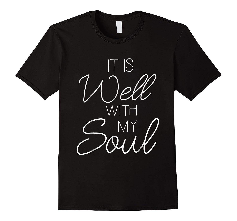 It Is Well With My Soul Shirt Christian Faith T Shirt Peace