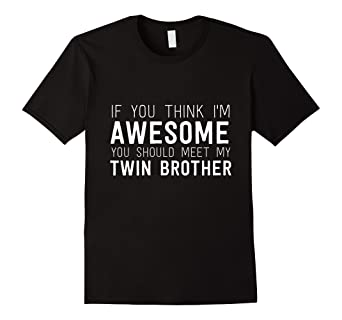 Amazon If You Think Im Awesome Meet My Twin Brother Funny T