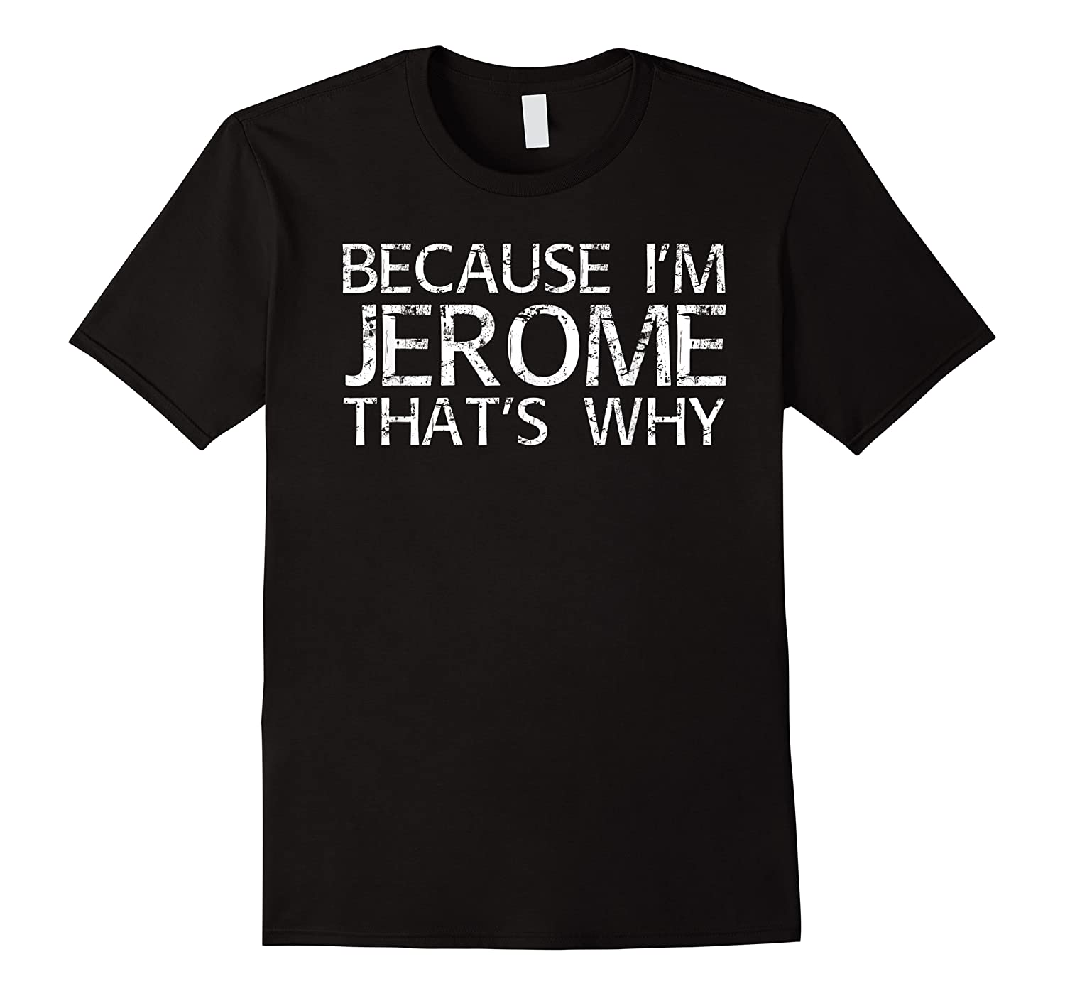 Because I'm Jerome That's Why Fun Shirt Funny Gift Idea