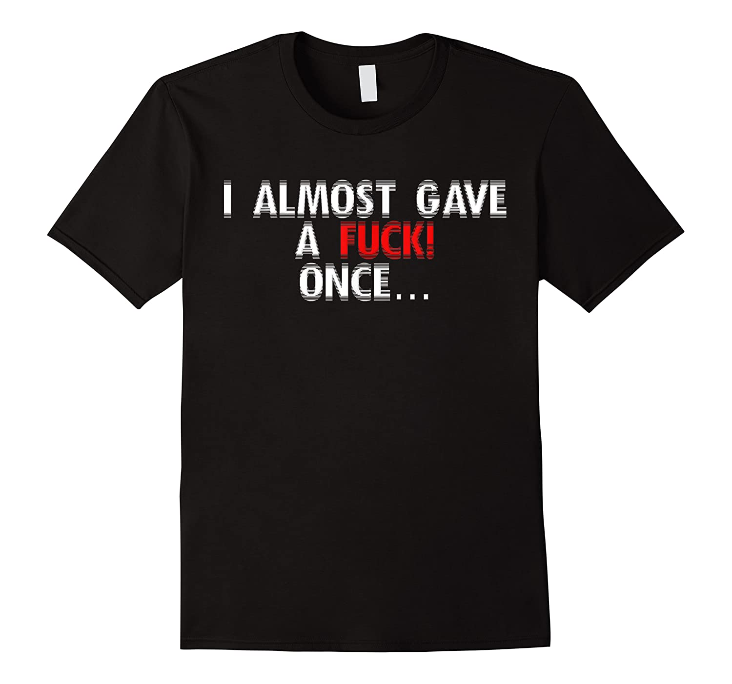 Almost Gave A Fuck Once Adult Curse Humor Shirts