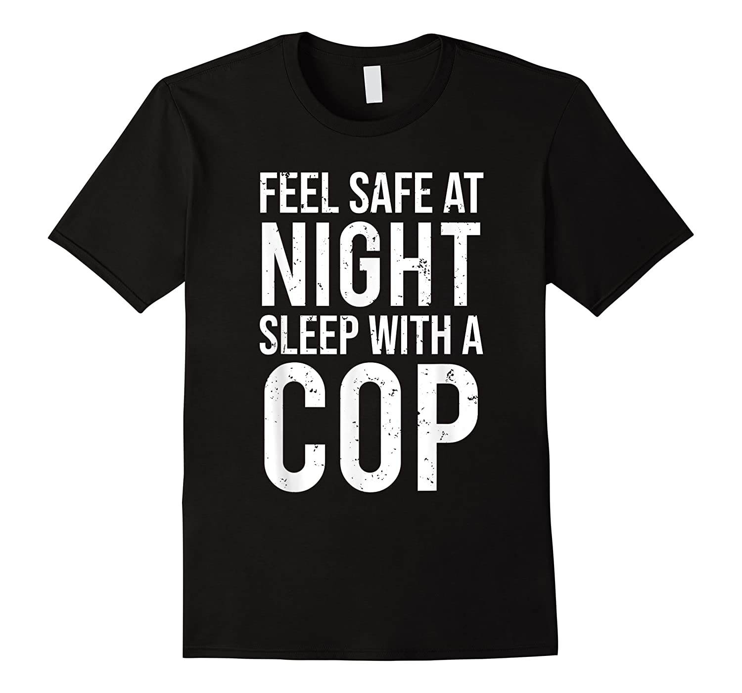 Feel Safe At Night Sleep With A Cop Funny Police Shirts