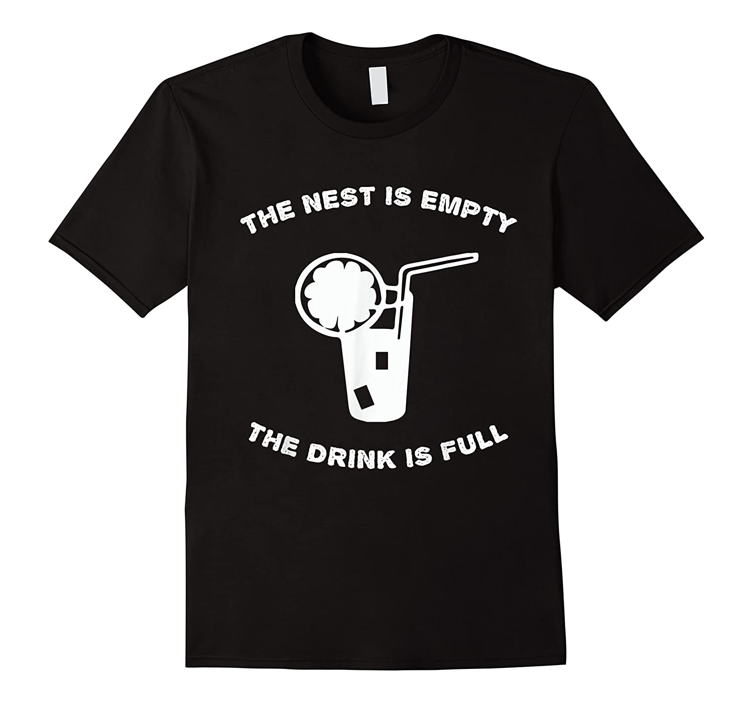 The Nest Is Empty The Drink Is Full Funny Nester Shirts