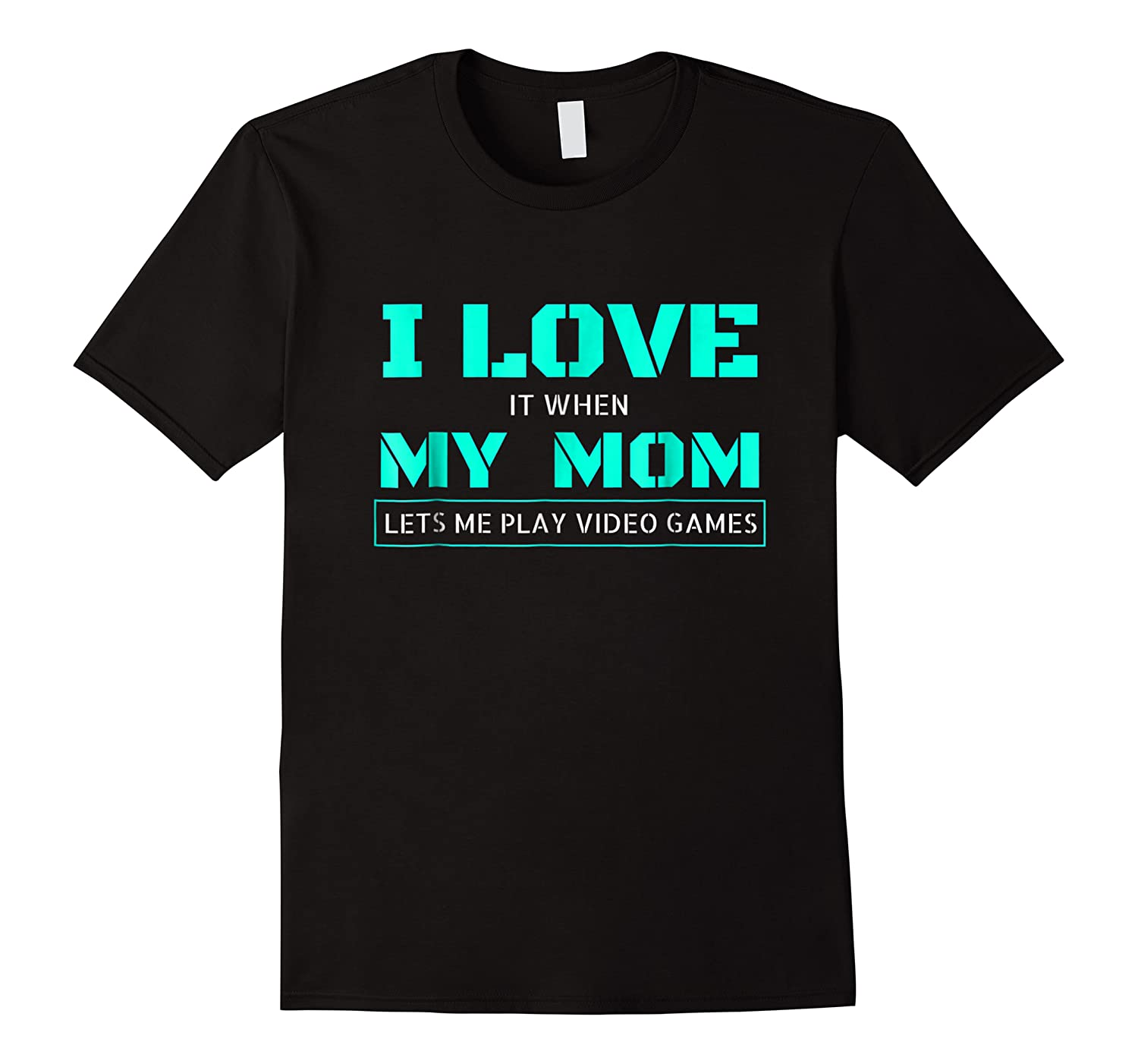Love T When My Mom Lets Me Play Video Games Shirts