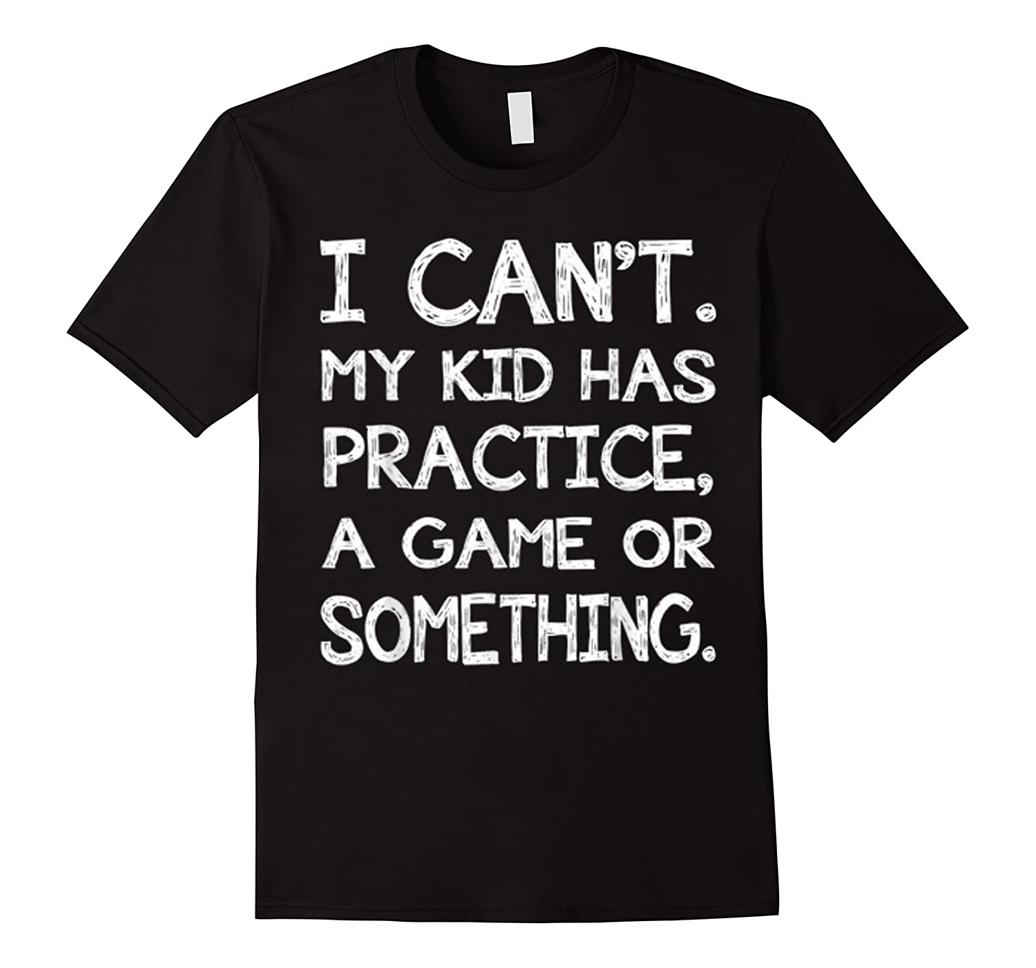Can't My Has Practice A Game Or Something Shirts