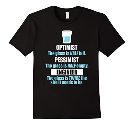 f6d2f128 Image Unavailable. Image not available for. Color: Funny Glass Half Full T- Shirt - Optimist Pessimist Engineer