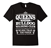 Bulldog Dog Walking Funny Queens New York Slogan Shirts Black