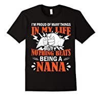 I'm Proud Many Things In My Life Nothing Beats Being A Nana Shirts Black