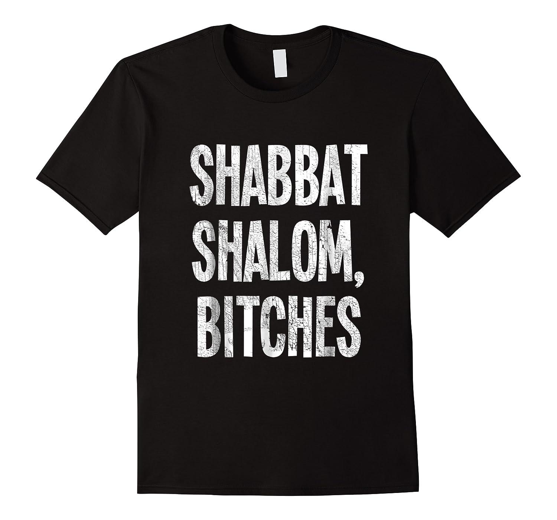 Shabbat Shalom Bitches - Funny Jewish Jew Shabbos T-shirt