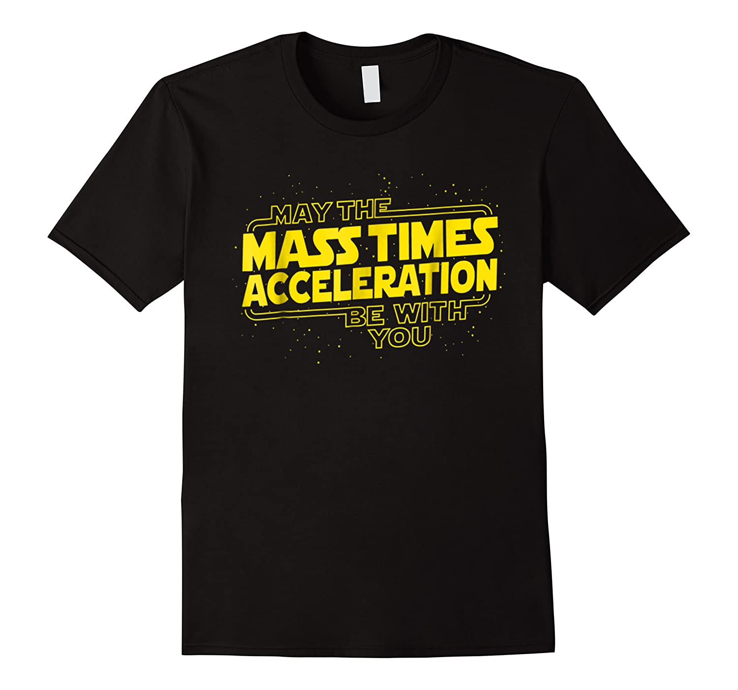 May The Mass Times Acceleration Be With You Shirts